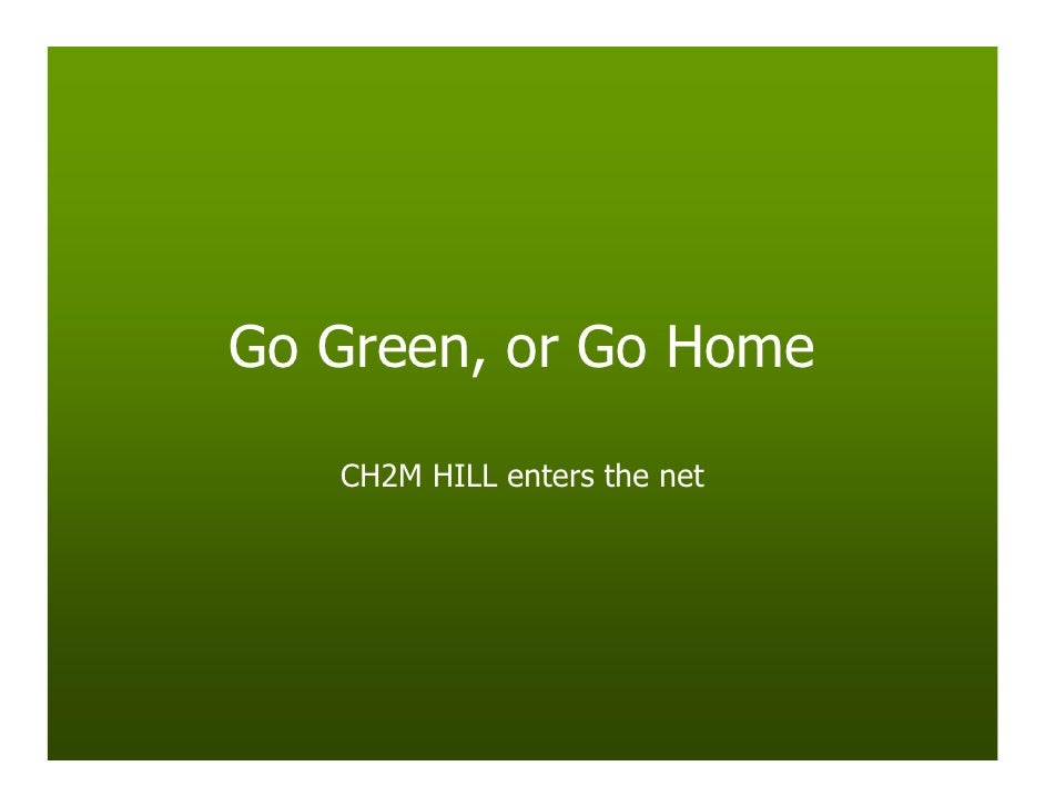 Go Green, or Go Home     CH2M HILL enters the net