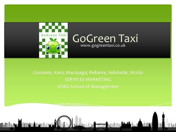 GoGreen Taxi                      www.gogreentaxi.co.ukGonzalez, Kara, Macazaga, Rellama, Velickaite, Wcislo              ...