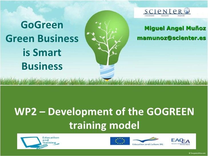 Miguel Angel Muñoz [email_address] GoGreen Green Business is Smart Business WP2 – Development of the GOGREEN training model