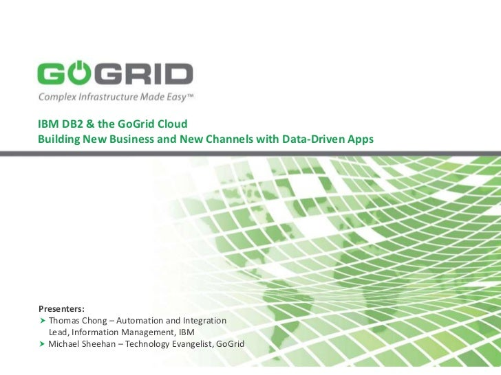 IBM DB2 & the GoGrid CloudBuilding New Business and New Channels with Data-Driven AppsPresenters: Thomas Chong – Automati...