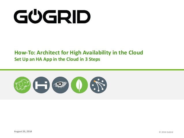 How-To: Architect for High Availability in the Cloud  Set Up an HA App in the Cloud in 3 Steps  August 20, 2014  © 2014 Go...