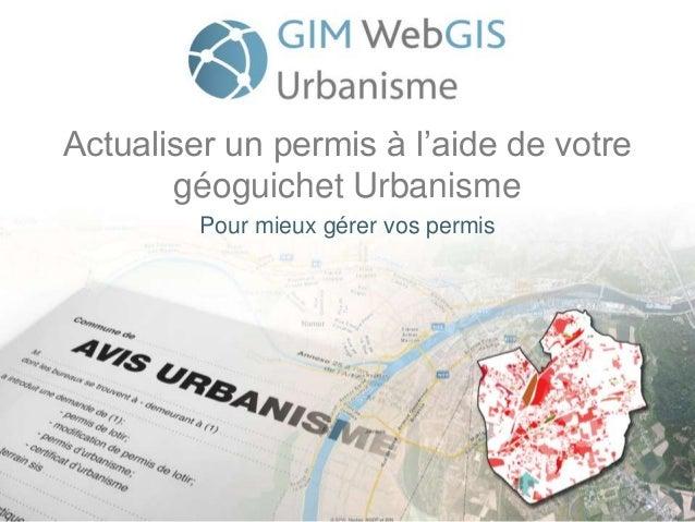 Actualiser un permis à l'aide de votre géoguichet Urbanisme Pour mieux gérer vos permis