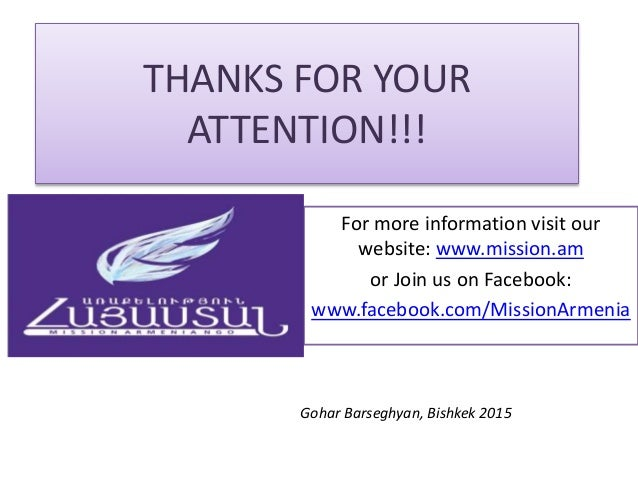 THANKS FOR YOUR ATTENTION!!! For more information visit our website: www.mission.am or Join us on Facebook: www.facebook.c...