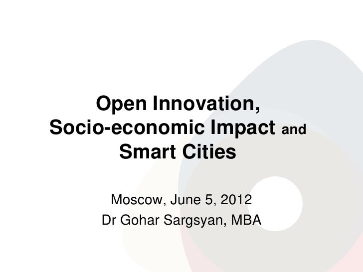 Open Innovation,Socio-economic Impact and       Smart Cities      Moscow, June 5, 2012     Dr Gohar Sargsyan, MBA