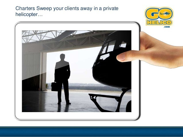 Charters Sweep your clients away in a privatehelicopter…
