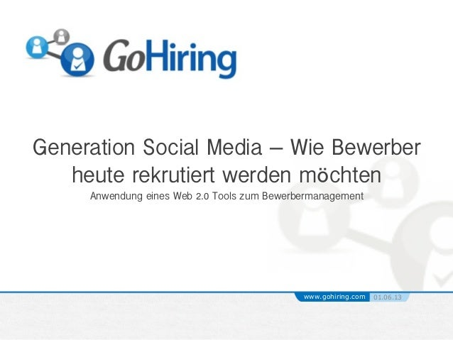 Generation Social Media – Wie Bewerberheute rekrutiert werden möchten !Anwendung eines Web 2.0 Tools zum Bewerbermanagemen...