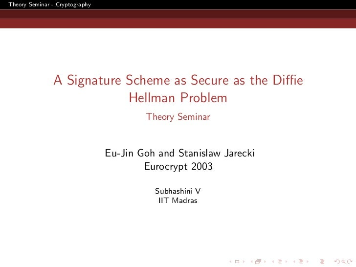 Theory Seminar - Cryptography               A Signature Scheme as Secure as the Diffie                           Hellman Pro...