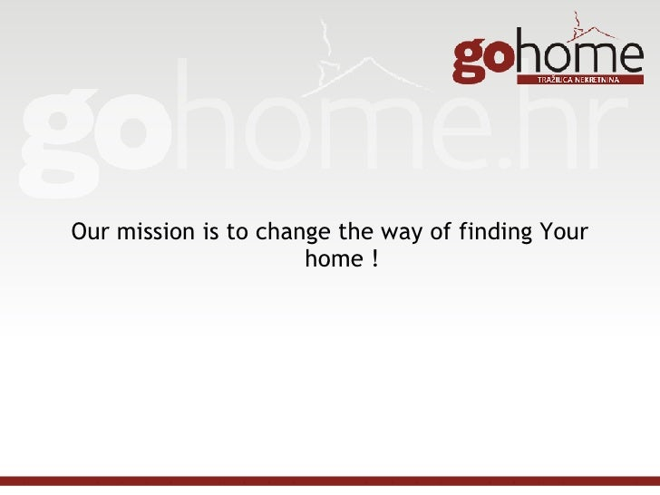 <ul><li>Our mission is to change the way of finding Your home ! </li></ul>
