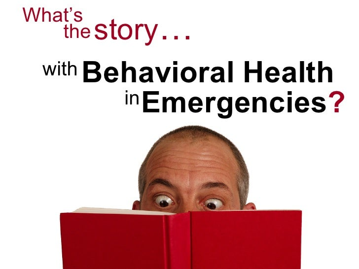 What's Behavioral Health with story … the in Emergencies ?