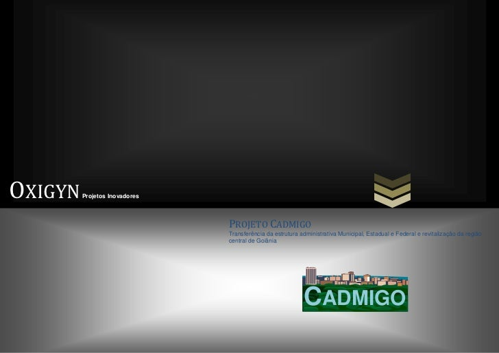 OXIGYN   Projetos Inovadores                               PROJETO CADMIGO                               Transferência da ...