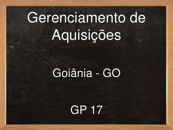 Gerenciamento de   Aquisições   Goiânia - GO      GP 17