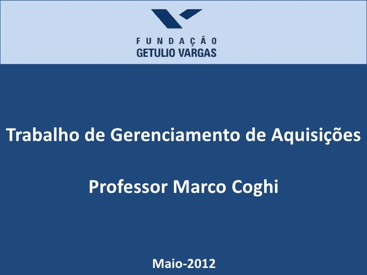 Trabalho de Gerenciamento de Aquisições         Professor Marco Coghi                Maio-2012