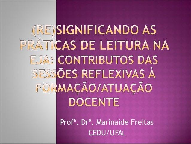 Profª. Drª. Marinaide FreitasCEDU/UFAL