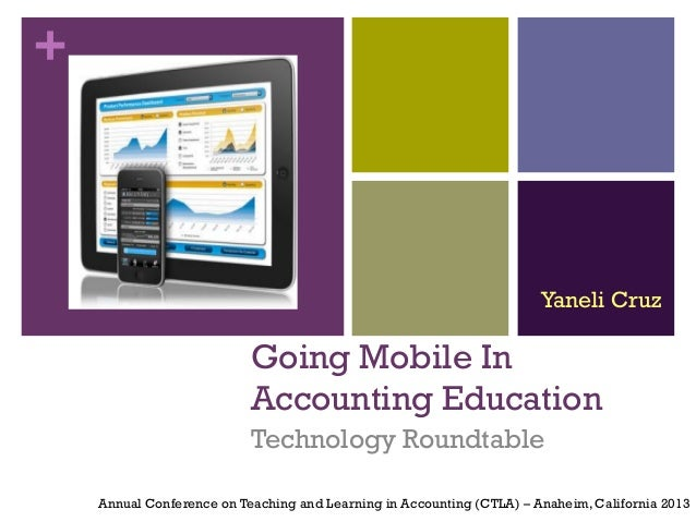 + Going Mobile In Accounting Education Technology Roundtable Annual Conference on Teaching and Learning in Accounting (CTL...
