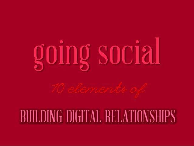 going social BUILDING DIGITAL RELATIONSHIPS