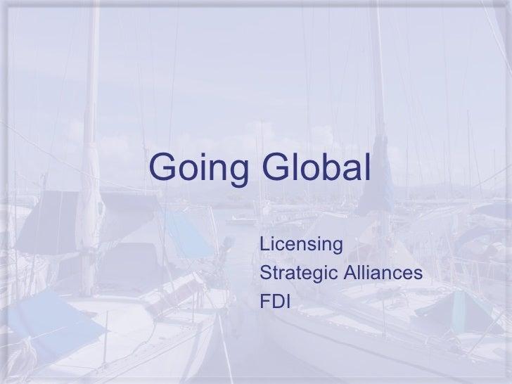 Going Global Licensing Strategic Alliances FDI