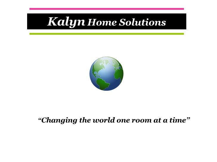 """ Changing the world one room at a time"" Kalyn  Home Solutions"