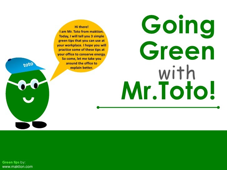 Going<br />Hi there! <br />I am Mr. Toto from maktion. Today, I will tell you 3 simple green tips that you can use at your...