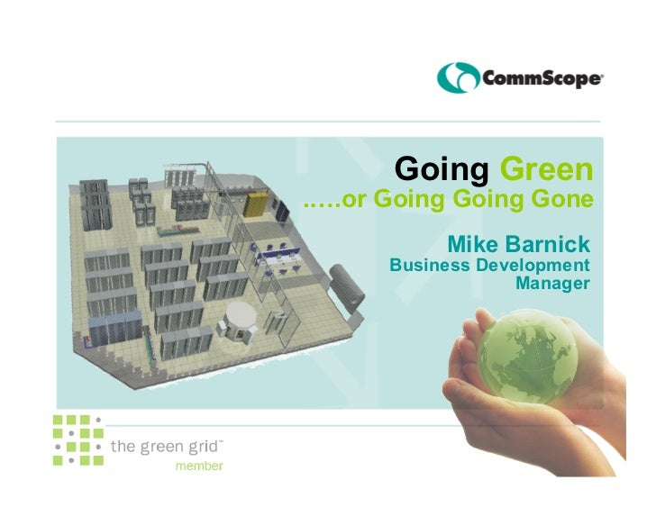Going Green .….or Going Going Gone            Mike Barnick       Business Development                    Manager          ...