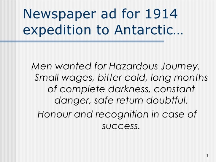 Newspaper ad for 1914 expedition to Antarctic… <ul><li>Men wanted for Hazardous Journey.  Small wages, bitter cold, long m...