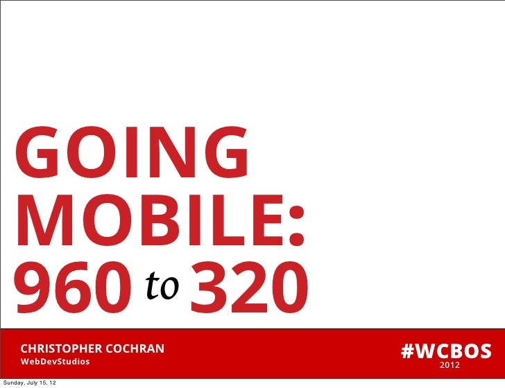 GOING   MOBILE:   960 to 320      CHRISTOPHER COCHRAN      WebDevStudios                            #WCBOS                ...