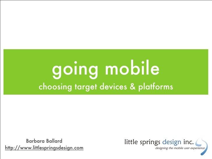 going mobile               choosing target devices & platforms              Barbara Ballard http://www.littlespringsdesign...