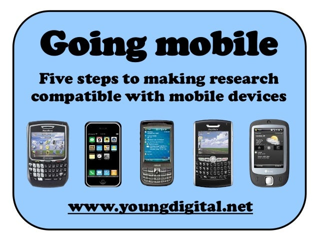 Going mobile Five steps to making researchcompatible with mobile devices    www.youngdigital.net
