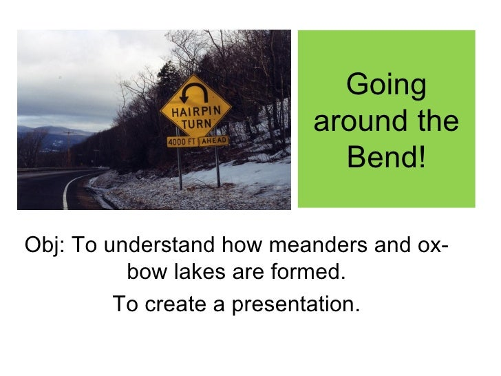 Going                          around the                            Bend!Obj: To understand how meanders and ox-         ...
