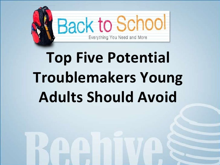 Top Five Potential Troublemakers Young Adults Should Avoid<br />