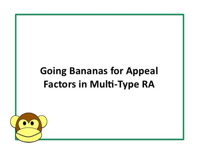 Going Bananas for Appeal Factors in Mul5-‐Type RA