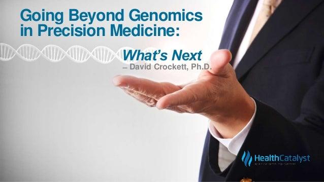 Going Beyond Genomics in Precision Medicine: ̶ David Crockett, Ph.D. What's Next