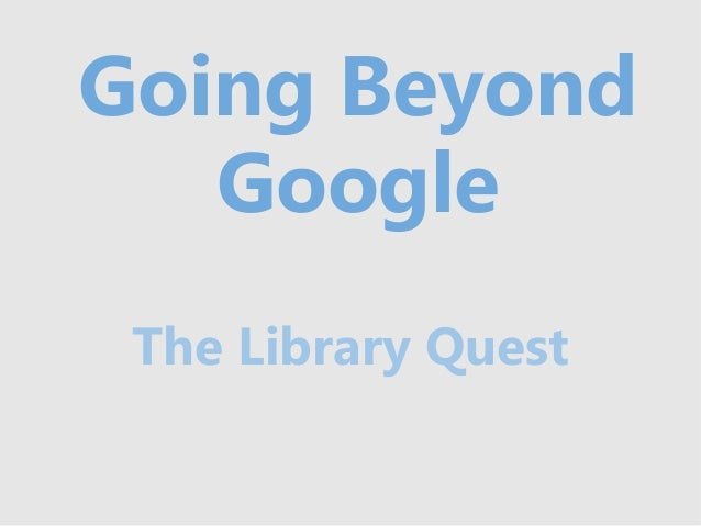 Going Beyond   Google The Library Quest