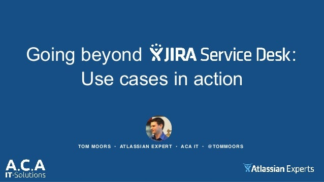 Going Beyond JIRA Service Desk: Use Cases in Action