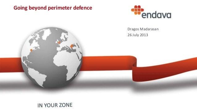Going beyond perimeter defence Dragos Madarasan 26 July 2013