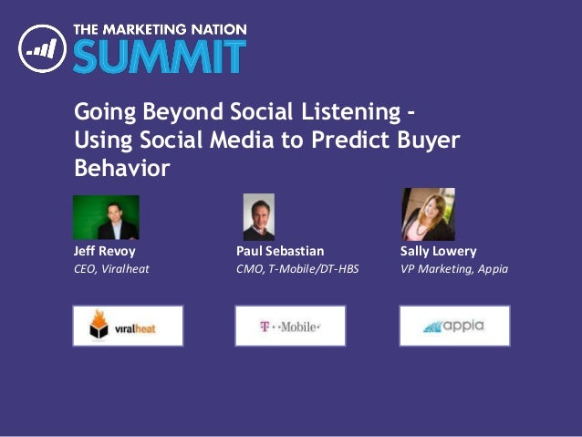 Going Beyond Social Listening - Using Social Media to Predict Buyer Behavior Jeff Revoy CEO, Viralheat Paul Sebastian CMO,...