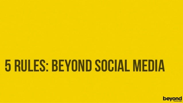 5 RULES: BEYOND SOCIAL MEDIA© Copyright 2012 Beyond. All rights reserved. Private and Confidential
