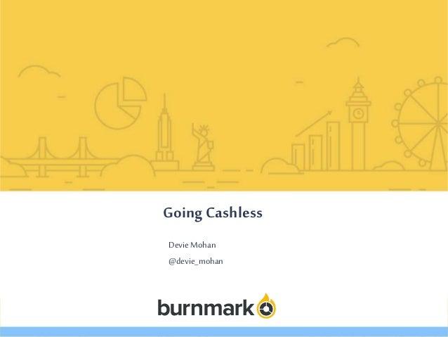 www.burnmark.com Going Cashless Devie Mohan @devie_mohan