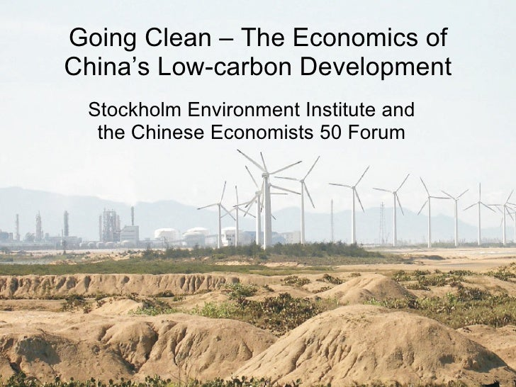 Going Clean – The Economics of China's Low-carbon Development Stockholm Environment Institute and the Chinese Economists 5...