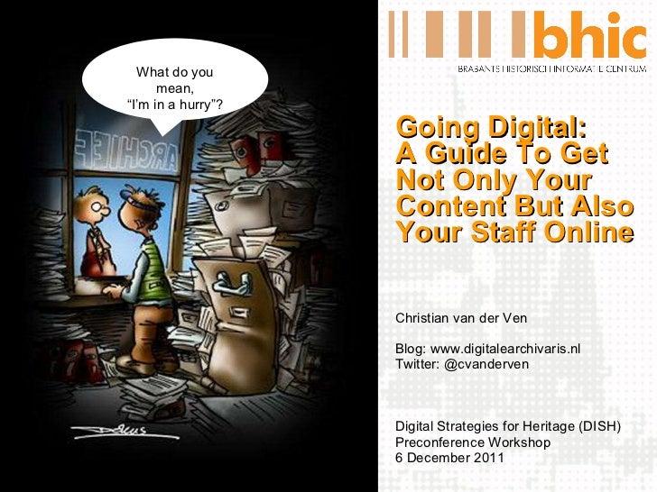 <ul><li>Going Digital: A Guide To Get Not Only Your Content But Also Your Staff Online </li></ul><ul><li>Christian van der...
