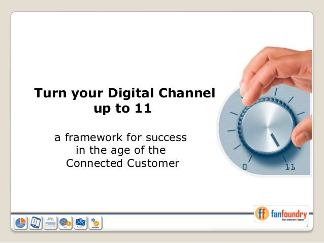 1 Turn your Digital Channel up to 11 a framework for success in the age of the Connected Customer
