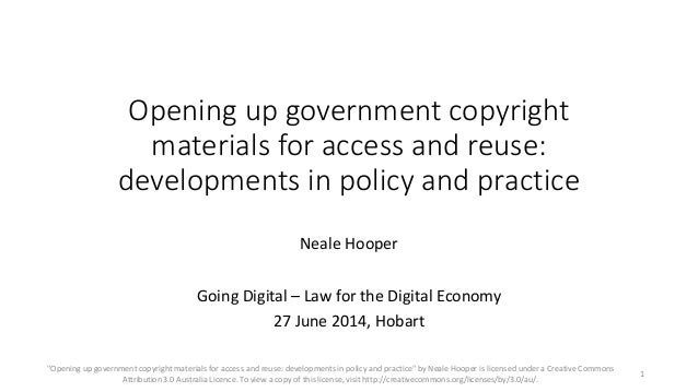 Opening up government copyright materials for access and reuse: developments in policy and practice Neale Hooper Going Dig...