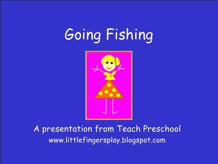 Going Fishing A presentation from Teach Preschool www.littlefingersplay.blogspot.com