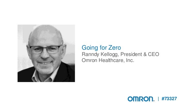 | #73327 Going for Zero Ranndy Kellogg, President & CEO Omron Healthcare, Inc.