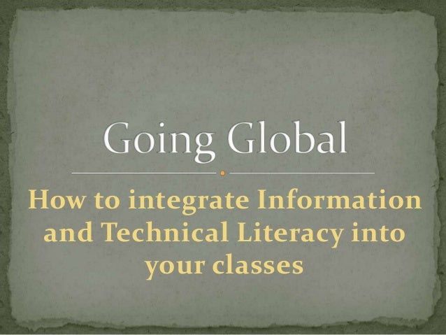 How to integrate Information and Technical Literacy into        your classes