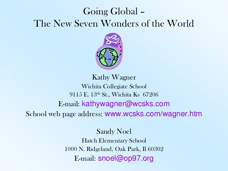 Going Global – The New Seven Wonders of the World<br />Kathy Wagner<br />Wichita Collegiate School<br />9115 E. 13th St., ...
