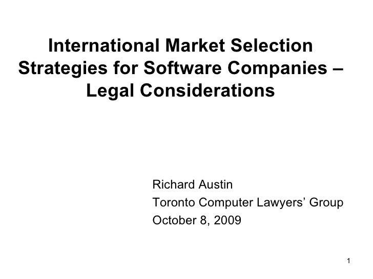International Market Selection Strategies for Software Companies – Legal Considerations <ul><li>Richard Austin </li></ul><...