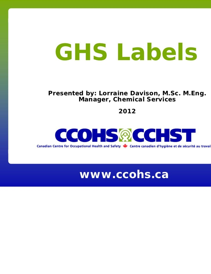 GHS LabelsPresented by: Lorraine Davison, M.Sc. M.Eng.        Manager, Chemical Services                   2012        www...
