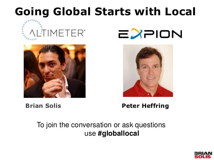 Going Global Starts with Local Brian Solis                   Peter Heffring    To join the conversation or ask questions  ...