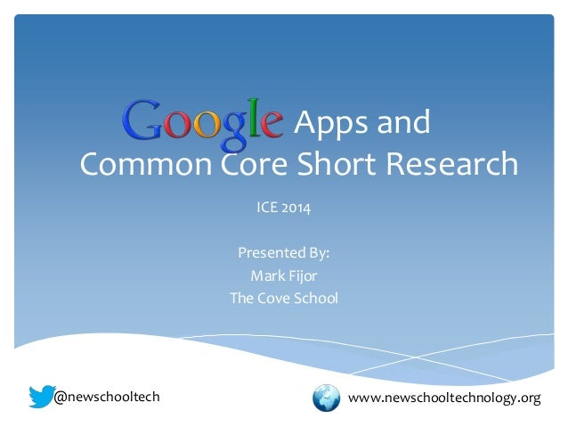 Apps and Common Core Short Research ICE 2014 Presented By: Mark Fijor The Cove School  @newschooltech  www.newschooltechno...