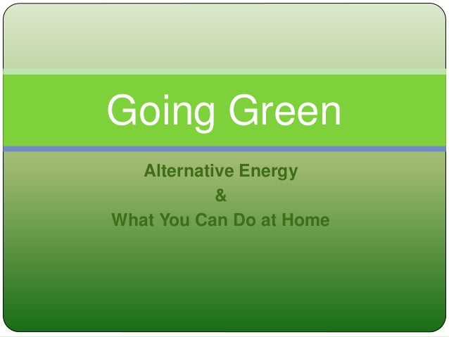 Alternative Energy & What You Can Do at Home Going Green